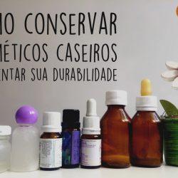 Como conservar cosméticos caseiros e aumentar sua durabilidade